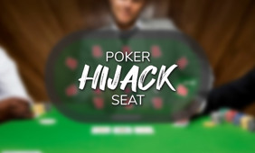 Everything you need to know about the hijack seat in poker
