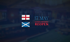 English and Scottish casinos will reopen doors on 17 May